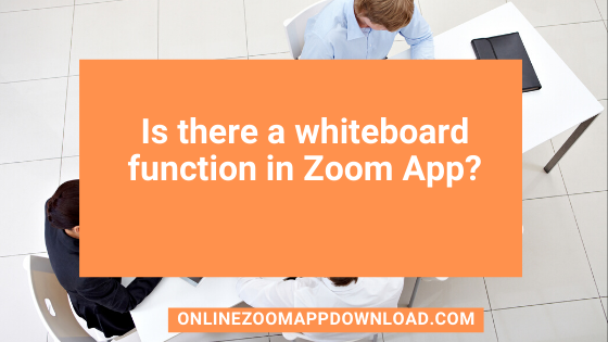 Is there a whiteboard function in Zoom App?