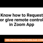 Know how to Request or give remote control in Zoom App
