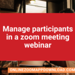 Manage participants in a zoom meeting webinar