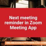Next meeting reminder in Zoom Meeting App