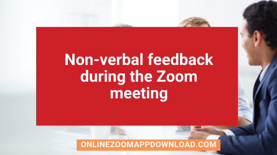 Non-verbal feedback during the Zoom meeting