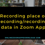 Recording place of recording/recording data in Zoom App
