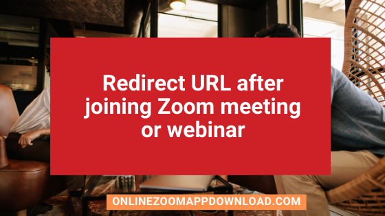 Redirect URL after joining Zoom meeting or webinar