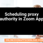 Scheduling proxy authority in Zoom App