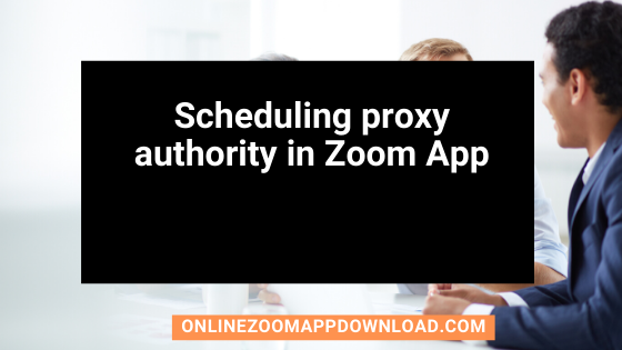 Scheduling proxy authority in Zoom App