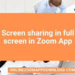 Screen sharing in full screen in Zoom App
