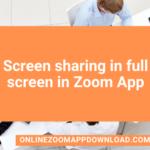 Screen sharing in full screen in Zoom App