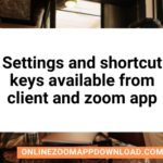 Settings and shortcut keys available from client and zoom app