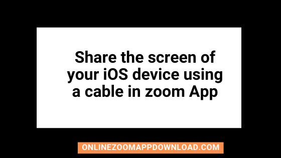 Share the screen of your iOS device using a cable in zoom App