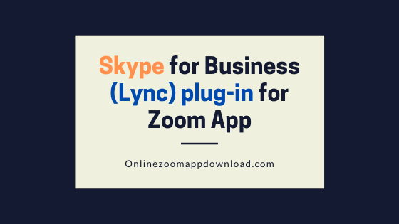 Skype for Business (Lync) plug-in for Zoom App