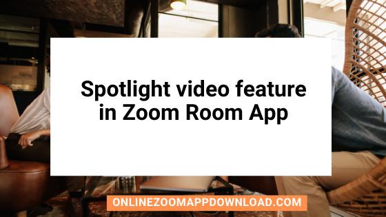 Spotlight video feature in Zoom Room App