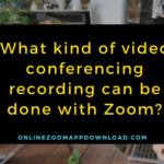 What kind of video conferencing recording can be done with Zoom?