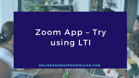 Zoom App - Try using LTI