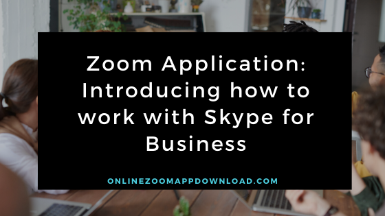 Zoom Application: Introducing how to work with Skype for Business